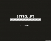 better_life_loading_by_itsmekarol-d5ch4dy